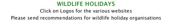 WILDLIFE HOLIDAYS Click on Logos for the various websites  Please send recommendations for wildlife holiday organisations